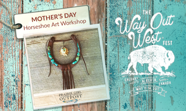 Prairie Girl Outpost Mothers Day Horseshoe Workshop Way Out West